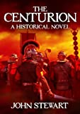 The Centurion: An Historical Novel by John Stewart front cover
