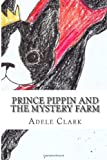 Prince Pippin and the Mystery Farm, Adele Clark, 1494436515