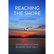 Reaching the Shore: A Story of Survival, Courage, and Endurance