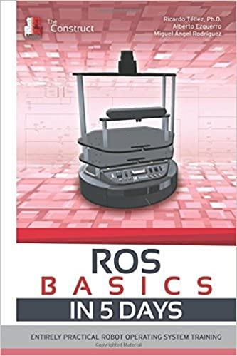 Amazon.in: Buy ROS In 5 Days: Entirely Practical Robot Operating System  Training Book Online At Low Prices In India | ROS In 5 Days: Entirely  Practical ...