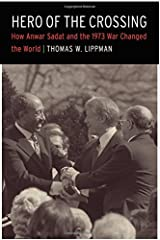 Hero of the Crossing: How Anwar Sadat and the 1973 War Changed the World by Thomas W. Lippman (2016-01-01) Hardcover