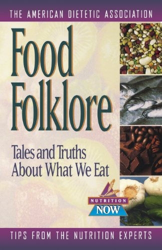 Food Folklore: Tales and Truths About What We Eat (The Nutrition Now Series)