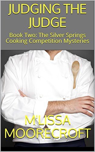 JUDGING THE JUDGE: Book Two: The Silver Springs Cooking Competition Mysteries by [Moorecroft, M'lissa]