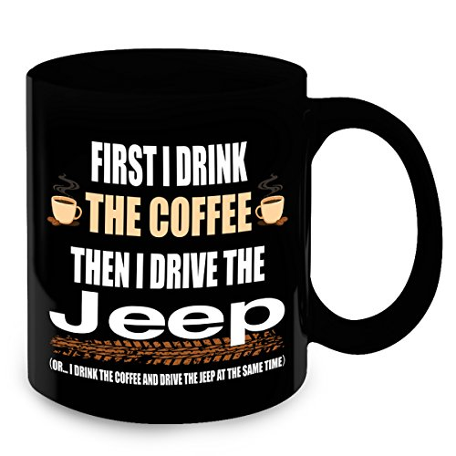 Jeep Gifts - First I drink the Coffee, Then I Drive the Jeep Coffee Mug - Jeep Funny Accessories - Unique Birthday & Christmas Gift Idea for Boyfriend, Girlfriend, Dad, - Boys Chino Cherokee