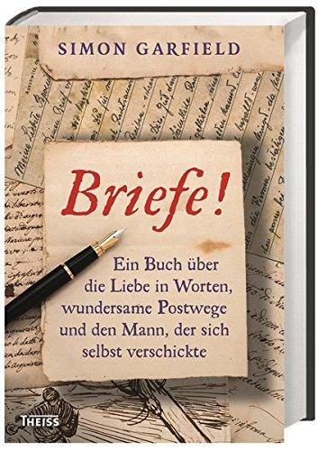 Briefe!: Ein Buch über die Liebe in Worten, wundersame Postwege und den Mann, der sich selbst verschickte