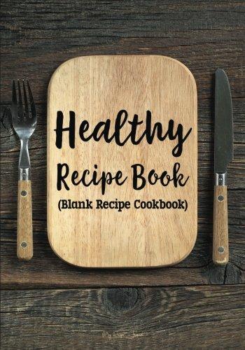 Healthy Recipe Book: Blank Recipe Cookbook, 7 x 10, 100 Blank Recipe Pages by My Recipe Journal, Blank Book Billionaire