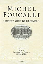 """""""Society Must Be Defended"""": Lectures at the Collège de France, 1975-1976"""