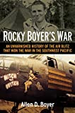 img - for Rocky Boyer's War: An Unvarnished History of the Air Blitz that Won the War in the Southwest Pacific book / textbook / text book