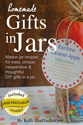 Homemade Gifts in Jars: Mason jar recipes for easy, unique, inexpensive, & thoughtful DIY gifts in a -