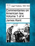Commentaries on American law. Volume 1 Of 4, James Kent, 1240069146