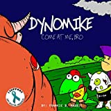 Dynomike: Come At Me, Bro (Anti-Bullying Books for Children, Self-Esteem Books, Age 3 - 8)