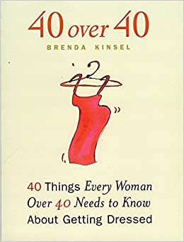 40 Over 40: 40 Things Every Woman over 40 Needs to Know About Getting Dressed by Brenda Kinsel (2000-03-01): Amazon.com: Books