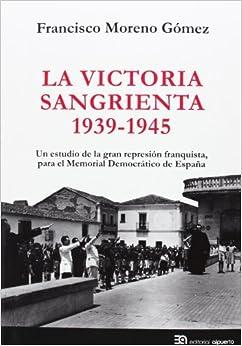 Book La victoria sangrienta, 1939-1945: un estudio de la gran represión franquista, para el Memorial Democrático de España