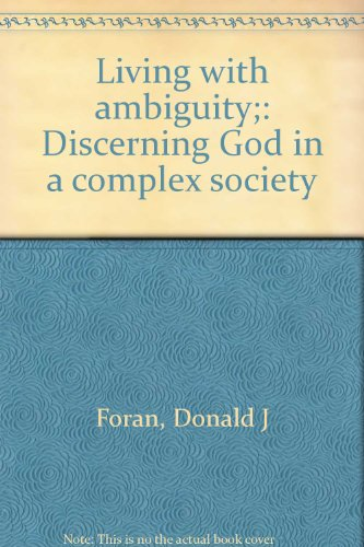 Living with ambiguity;: Discerning God in a complex society