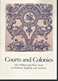 img - for Courts and Colonies: The William and Mary Style in Holland, England, and America (Cooper-Hewitt Museum/Smith Institution) book / textbook / text book