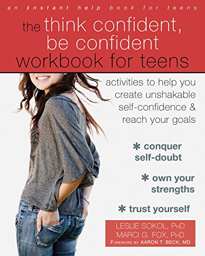 The Think Confident, Be Confident Workbook for Teens: Activities to Help You Create Unshakable Self-Confidence and Reach