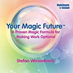 Your Magic Future: A Proven Magic Formula for Making Work Optional | Stefan Wissenbach