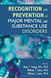 Recognition and Prevention of Major Mental and Substance Use Disorders, Edited by Ming T. Tsuang, William S. Stone, and Michael J. Lyons, 1585623083