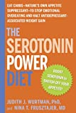The Serotonin Power Diet: Eat Carbs--Nature's Own Appetite Suppressant--to Stop Emotional Overeating and Halt Antidepressant-Associated Weight Gain