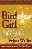 Bird Girl and the Man Who Followed the Sun, Velma Wallis, 0060977280