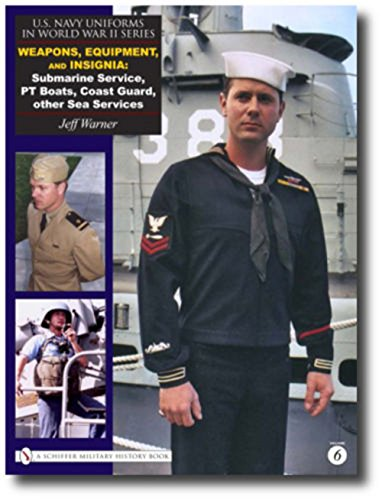 - U.S. Navy Uniforms in World War II Series: Weapons, Equipment, Insignia: Submarine Service, PT Boats, Coast Guard, other Sea Services By Jeff Warner
