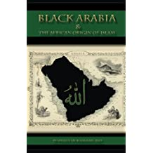 Black Arabia & the African Origin of Islam