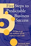 img - for 5 Steps to Predictable Business Success: Or how to get the elephants off the conference room table book / textbook / text book