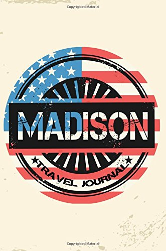 Madison Travel Journal: Blank Travel Notebook (6x9), 108 Lined Pages, Soft Cover (Blank Travel Journal)(Travel Journals To Write In)(US Flag)
