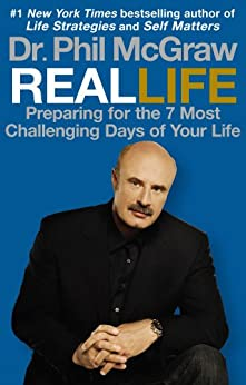 Real Life: Preparing for the 7 Most Challenging Days of Your Life by [McGraw, Phil]