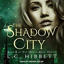 The Shadow City: Demon-Born Trilogy, Book 2 Audiobook by L.C. Hibbett Narrated by Amanda Dolan