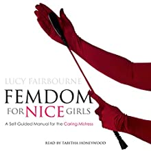 Femdom for Nice Girls: A Self-Guided Manual for the Caring Mistress Audiobook by Lucy Fairbourne Narrated by Tabitha Honeywood