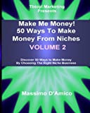 Make Me Money: 50 Ways To Make Money From Niches - VOLUME 2: Make Me Money! Discover 50 Ways to Make Money By Choosing The Right Niche Business - VOLUME 2
