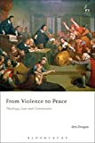 img - for From Violence to Peace: Theology, Law and Community book / textbook / text book