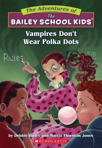 Wear Polka Dots - Adventures of the Bailey School Kids #1: Vampires Don't Wear Polka Dots by Marcia Thornton Jones (Oct 1 1991)