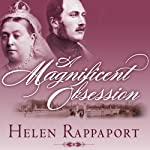 A Magnificent Obsession: Victoria, Albert, and the Death That Changed the British Monarchy | Helen Rappaport