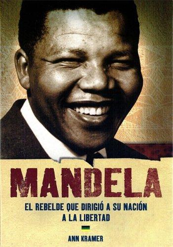Download Mandela: El rebelde que dirigio a su nacion a la libertad / Mandela: The Rebel Who Led His Nation to Freedom (World History Biographies) (Spanish Edition) ebook