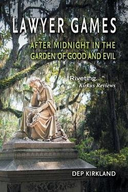 Dep Kirkland: Lawyer Games : After Midnight in the Garden of Good and Evil (Paperback); 2015 Edition