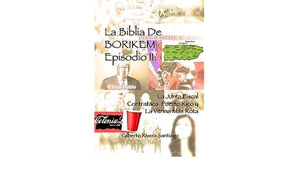 Amazon.com: La Biblia de BORIKEM Episodio II: La Junta Fiscal Contrataca Puerto Rico y La Vitrina Mas Rota (Spanish Edition) eBook: Gilberto Rivera ...
