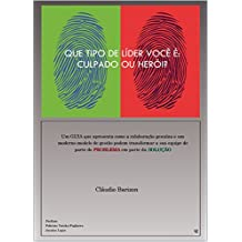 QUE TIPO DE LÍDER VOCÊ É: CULPADO OU HERÓI?: Um guia que apresenta como um moderno modelo de gestão pode transformar a sua equipe de parte do problema em parte da solução (Portuguese Edition)