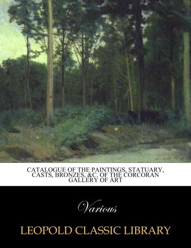 Download Catalogue of the Paintings, Statuary, Casts, Bronzes, &c. of the Corcoran Gallery of Art pdf epub