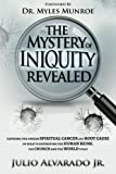 download ebook the mystery of iniquity revealed: exposing the unseen spiritual cancer and root cause of what is destroying the human being, the church and the world today (volume 1) pdf epub