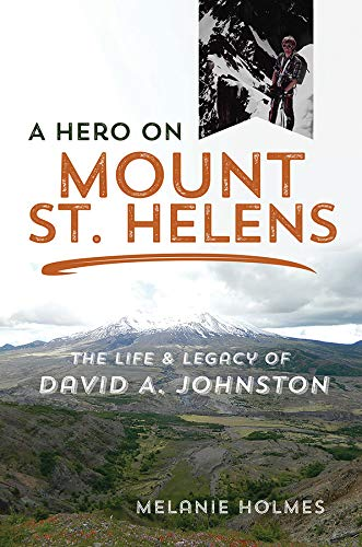 A Hero on Mount St. Helens: The Life and Legacy of David A. Johnston ()