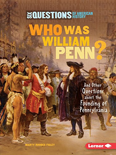 Who Was William Penn?: And Other Questions About the Founding of Pennsylvania (Six Questions of American History)