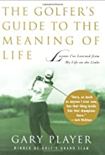 The Golfer's Guide to the Meaning of Life: Lessons I've Learned from My Life on the Links (Guides to the Meaning of Life (Skyhorse Publishing))