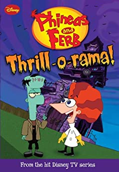 Phineas and Ferb: Thrill-o-rama! (Phineas and Ferb Novelizations Series Book 4) by [Richards, Kitty]