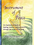 Instrument of Peace: An Inspirational Book of Healing, Comfort and Consolation Through the Music of the Harp