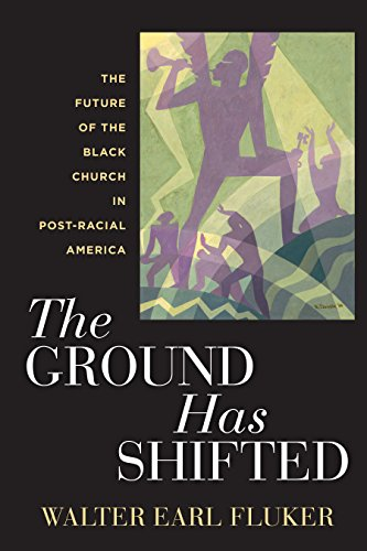 The Ground Has Shifted: The Future of the Black Church in Post-Racial America (Religion, Race, and Ethnicity)