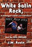 White Satin Rock, a Teenager's Rock and Roll Band, J. M. Rusin, 1420879405