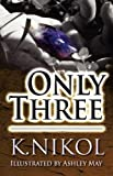 Only Three, K. Nikol, 146263060X