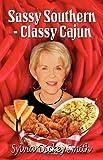 Sassy Southern - Classy Cajun, Sylvia Dickey Smith, 1603181741